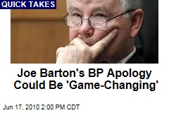 Joe Barton's BP Apology Could Be 'Game-Changing'