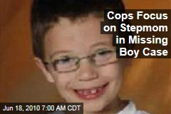 Cops Focus on Stepmom in Missing Boy Case