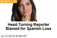 Head-Turning Reporter Blamed for Spanish Loss