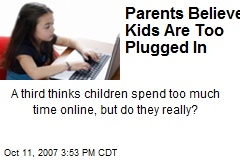 Parents Believe Kids Are Too Plugged In