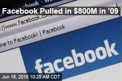 Facebook Pulled in $800M in '09
