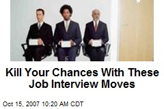 Kill Your Chances With These Job Interview Moves
