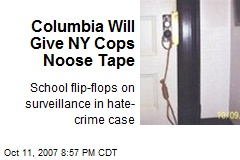 Columbia Will Give NY Cops Noose Tape