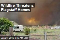 Wildfire Threatens Flagstaff Homes