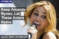 Keep Amanda Bynes, Let These Actors Retire