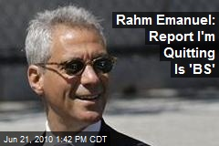 Rahm Emanuel: Report I'm Quitting Is 'BS'