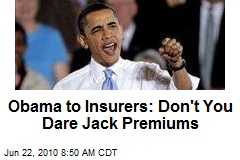 Obama to Insurers: Don't You Dare Jack Premiums
