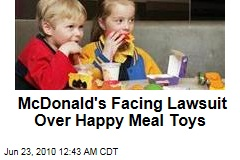 McDonald's Facing Lawsuit Over Happy Meal Toys