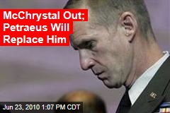 McChrystal Out; Petraeus Will Replace Him