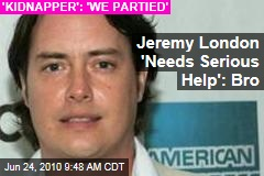 Jeremy London 'Needs Serious Help': Bro