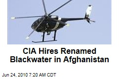 CIA Hires Renamed Blackwater in Afghanistan
