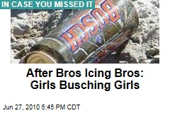 After Bros Icing Bros: Girls Busching Girls