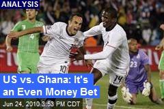 US vs. Ghana: It's an Even Money Bet