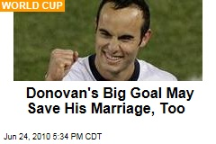 Donovan's Big Goal May Save His Marriage, Too