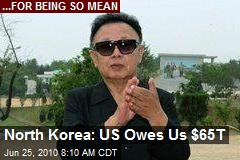 North Korea: US Owes Us $65T
