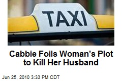 Cabbie Foils Woman's Plot to Kill Her Husband