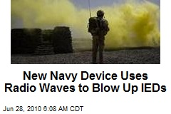 New Navy Device Uses Radio Waves to Blow Up IEDs