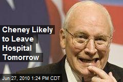 Cheney Likely to Leave Hospital Tomorrow