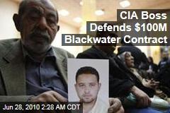 CIA Boss Defends $100M Blackwater Contract