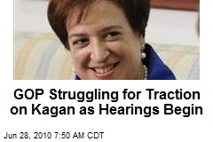 GOP Struggling for Traction on Kagan as Hearings Begin