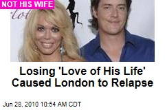 Losing 'Love of His Life' Caused to London Relapse