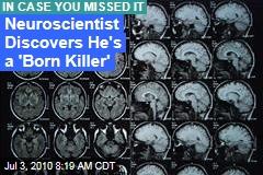 Neuroscientist Discovers He's a 'Born Killer'