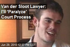 Van der Sloot Lawyer: I'll 'Paralyze' Court Process