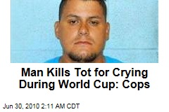 Man Kills Tot for Crying During World Cup: Cops