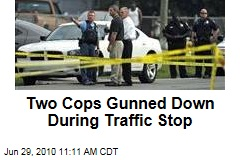 Two Cops Gunned Down During Traffic Stop