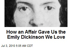 How an Affair Gave Us the Emily Dickinson We Love