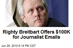 Righty Breitbart Offers $100K for Journalist Emails