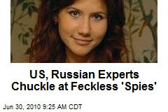 US, Russian Experts Chuckle at Feckless 'Spies'