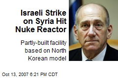 Israeli Strike on Syria Hit Nuke Reactor
