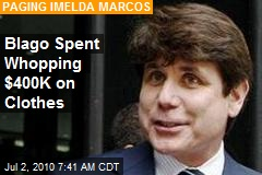 Blago Spent Whopping $400K on Clothes