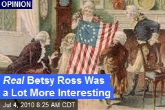 Real Betsy Ross Was a Lot More Interesting