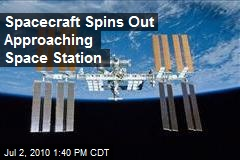 Spacecraft Spins Out Approaching Space Station