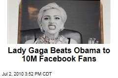 Lady Gaga Beats Obama to 10M Facebook Fans