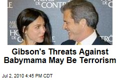 Gibson's Threats Against Babymama May Be Terrorism