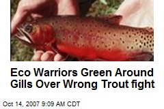 Eco Warriors Green Around Gills Over Wrong Trout fight