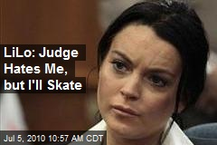 LiLo: Judge Hates Me, but I'll Skate