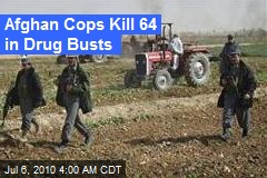 Afghan Cops Kill 64 in Drug Busts