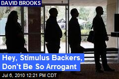 Hey, Stimulus Backers, Don't Be So Arrogant