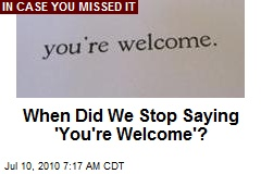 When Did We Stop Saying 'You're Welcome'?