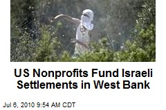 US Nonprofits Funding Israeli Settlements in West Bank