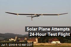 Solar Plane Attempts 24-Hour Test Flight