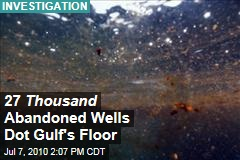 27 Thousand Abandoned Wells Dot Gulf's Floor