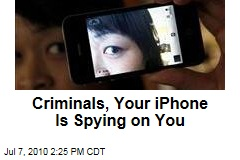 Criminals, Your iPhone Is Spying on You
