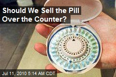 Should We Sell the Pill Over the Counter?