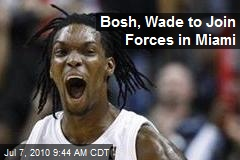 Bosh, Wade to Join Forces in Miami
