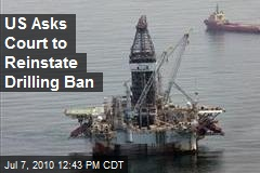 US Asks Court to Reinstate Drilling Ban